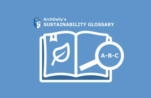 ArchDaily's Sustainability Glossary:  A-B-C