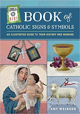 Loyola Kids Book of Catholic Signs & Symbols by Amy Welborn