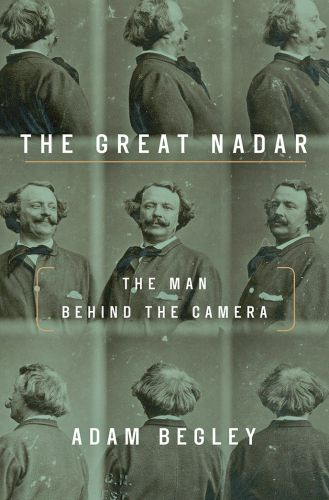 Book Review: The Great Nadar: The Man Behind the Camera
