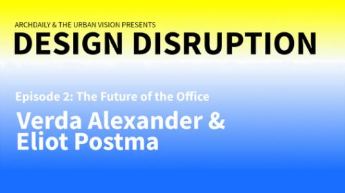 Design Disruption Explores The Future of Work Spaces with Eliot Postma and Verda Alexander