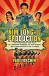 A Kim Jong-Il Production by Paul Fisher