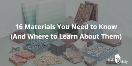 16 Materials Every Architect Needs to Know