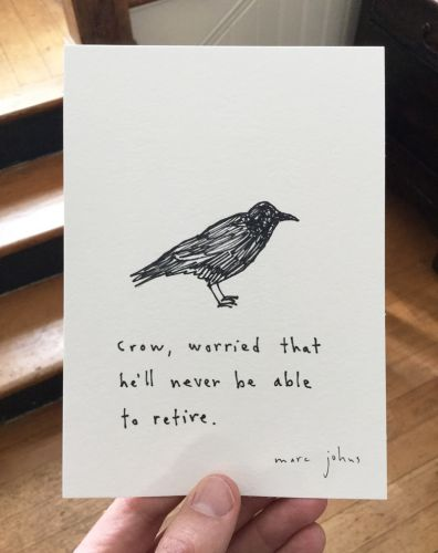 Crow, worried that he'll never be able to retire