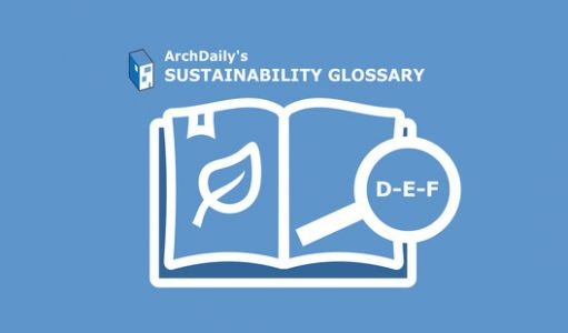 ArchDaily's Sustainability Glossary:  D-E-F