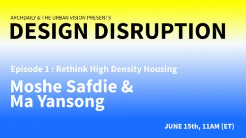 Design Disruption Explores High Density Housing with Moshe Safdie and Ma Yansong