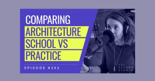The Second Studio Podcast on The Differences Between Architecture School and Architecture Practice