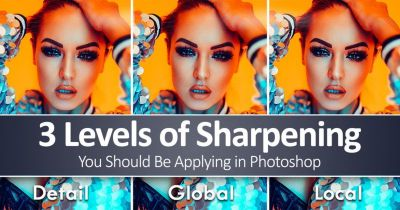 3 Levels of Sharpening You Should Be Applying in Photoshop