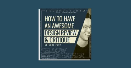 The Second Studio Podcast: Tips for Having a Great Design Review and Critique