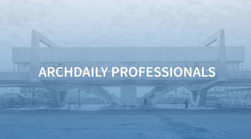 ArchDaily Professionals: Highlighting the Best Collaborators Involved in the Best Architecture